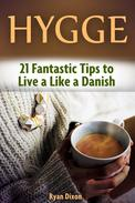 Hygge: 21 Fantastic Tips to Live a Like a Danish