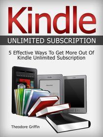 Kindle Unlimited Subscription: 5 Effective Ways To Get More Out Of Kindle Unlimited Subscription