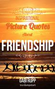 Friendship Quotes - Inspirational Picture Quotes about Friendships and Friends:
