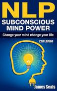 NLP: Subconscious Mind Power: Change Your Mind; Change Your Life