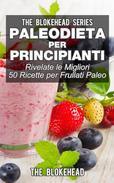 Paleodieta per principianti - Rivelate le migliori 50 ricette per frullati paleo