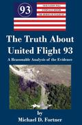 The Truth About United Flight 93: A Reasonable Analysis of the Evidence