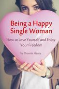 Being a Happy Single Woman – How to Love Yourself and Enjoy Your Freedom