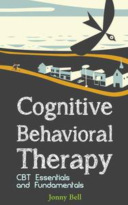 Cognitive Behavioral Therapy: CBT Essentials and Fundamentals