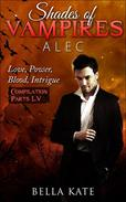 Shades of Vampires Alec Box Set - Love, Power, Blood, Intrigue