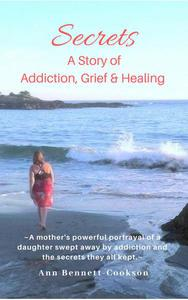 Secrets: A Story of Addiction, Grief & Healing