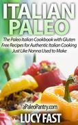Italian Paleo: The Paleo Italian Cookbook with Gluten Free Recipes for Authentic Italian Cooking Just Like Nonna Used to Make