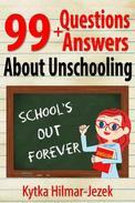 99 Questions and Answers About Unschooling