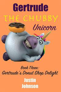 Gertrude the Chubby Unicorn: Gertrude's Donut Shot Delight