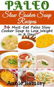 Paleo Slow Cooker Soup Recipes: 36 Must-eat Paleo Slow Cooker Soup to Lose Weight In 8 Days!