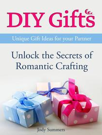 DIY Gifts: Unique Gift Ideas for your Partner. Unlock the Secrets of Romantic Crafting