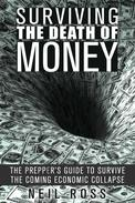 Surviving the Death of Money: The Prepper's Guide to Survive the Coming Economic Collapse