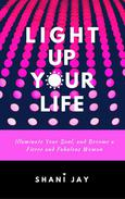 Light Up Your Life: Illuminate Your Soul, and Become a Fierce and Fabulous Woman