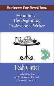 Business for Breakfast, Volume 1: The Beginning Professional Writer