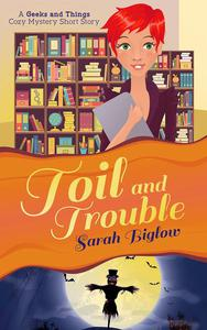Toil and Trouble (A Geeks and Things Cozy Mystery Short Story)