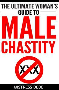 The Ultimate Woman's Guide to Male Chastity