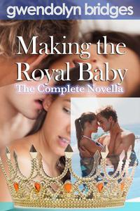 Making the Royal Baby: The Complete Novella