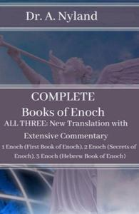Complete Books of Enoch: All Three: New Translation with Extensive Commentary: 1 Enoch (First Book of Enoch), 2 Enoch (Secrets of Enoch), 3 Enoch (Hebrew Book of Enoch)