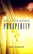 Prosperity: How Health Affects Wealth and Happiness