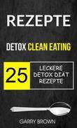 Rezepte: Detox Clean Eating: 25 leckere Detox Diät Rezepte