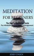 Meditation for Beginners - The How to Meditation Guide for Mindfulness and Stress Management