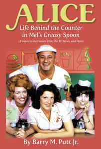 Alice: Life Behind the Counter in Mel's Greasy Spoon (A Guide to the Feature Film, the TV Series, and More)