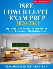 ISEE Lower Level Exam Prep 2020-2021: ISEE Study Guide with 512 Test Questions and Answer Explanations (4 Full Practice Tests)