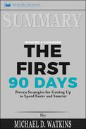 Summary: The First 90 Days, Updated and Expanded: Proven Strategies for Getting Up to Speed Faster and Smarter