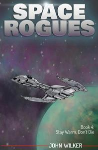 Space Rogues 4: Stay Warm, Don't Die