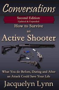 How to Survive an Active Shooter, 2nd Edition: What You do Before, During and After an Attack Could Save Your Life