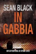 In Gabbia - Serie di Ryan Lock vol. 2