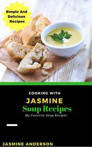 Cooking with Jasmine; Soup Recipes