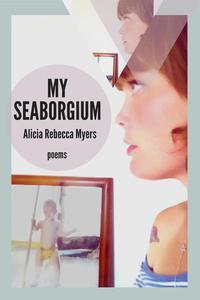 My Seaborgium: Poems