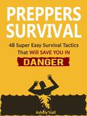 Preppers Survival: 48 Super Easy Survival Tactics That Will Save You In Danger