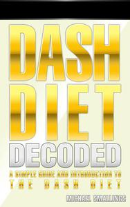DASH DIET DECODED: A Simple Guide & Introduction to the DASH Diet & Lifestyle