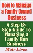How to Manage a Family Owned Business: A Step by Step Guide To Managing a Family Run Business