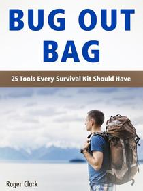 Bug Out Bag: 25 Tools Every Survival Kit Should Have