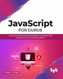 JavaScript for Gurus: Use Javascript Programming Features, Techniques and Modules to Solve Everyday Problems