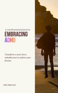 Embracing ADHD: A Transformational Journey