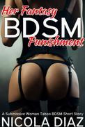 Her Fantasy BDSM Punishment - A Submissive Woman Taboo BDSM Short Story
