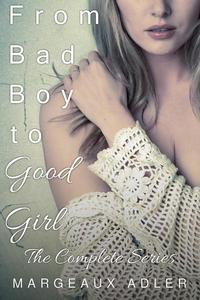 From Bad Boy to Good Girl: The Complete Series