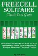 Freecell Solitaire Classic Card Games: Best Solution Guide for How to Play Microsoft Classic Card Game with Hidden Strategy, Tips and Tricks