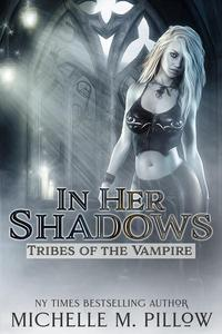 In Her Shadows: A Tribes of the Vampire Novella