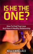Is He The One? - How To Find True Love And Have A Healthy Relationship