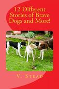 12 Different Stories of Brave Dogs and More!