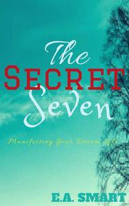 The Secret Seven: Manifesting Your Dream Life