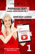 Dänisch Lernen Einfach Lesen - Einfach Hören Paralleltext Audio-Sprachkurs Nr. 1