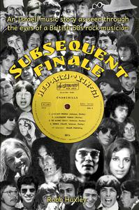 Subsequent Finale - An Israeli music story experienced through the eyes of a British 60s rock musician
