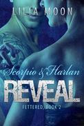 REVEAL - Scorpio & Harlan