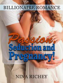 Billionaire Romance: Passion, Seduction and Pregnancy!